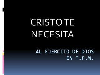 AL EJERCITO DE DIOS EN T.F.M.