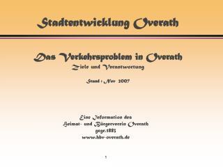 Stadtentwicklung Overath Das Verkehrsproblem in Overath Ziele und Verantwortung Stand : Nov  2007