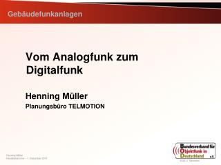 Vom Analogfunk zum Digitalfunk Henning Müller Planungsbüro TELMOTION