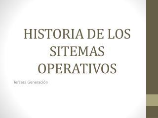 HISTORIA DE LOS SITEMAS OPERATIVOS