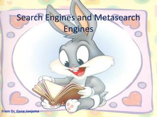 Search Engines and  Metasearch  Engines