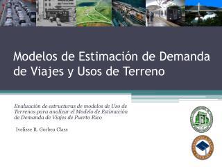 Modelos  de  Estimación  de  Demanda  de  Viajes  y  Usos  de  Terreno