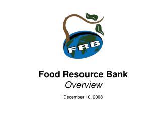 Food Resource Bank  Overview December 10, 2008