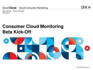 Consumer Cloud Monitoring Beta Kick-Off