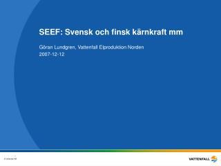 SEEF: Svensk och finsk kärnkraft mm