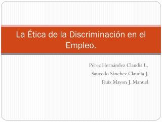 La Ética de la Discriminación en el Empleo.