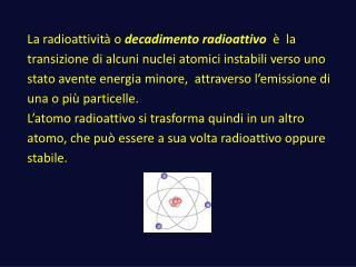 Il momento esatto in cui un atomo instabile decadrà   è  assolutamente casuale.