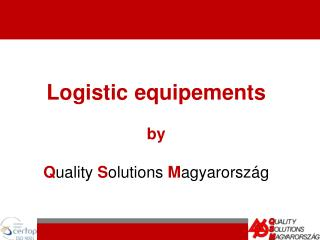 Logistic equipements  by Q uality  S olutions  M agyarország