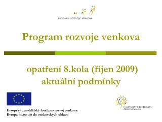 Program rozvoje venkova opatření 8.kola (říjen 2009) aktuální podmínky