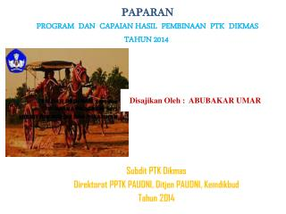 PAPARAN PROGRAM   DAN  CAPAIAN HASIL  PEMBINAAN   PTK  DIKMAS  TAHUN 2014