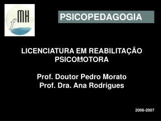 LICENCIATURA EM REABILITA��O PSICOMOTORA Prof. Doutor Pedro Morato Prof. Dra. Ana Rodrigues