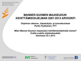 MANNER-SUOMEN MAASEUDUN  KEHITTÄMISOHJELMAN 2007-2013 ARVIOINTI