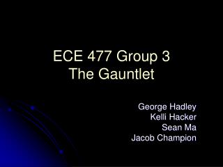 ECE 477 Group 3 The Gauntlet