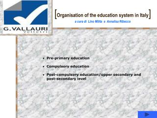 [ Organisation of the education system in Italy ] a cura di  Lino Milita  e  Annalisa Ribecco