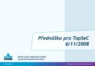 Přednáška pro TopSeC 6/11/2008