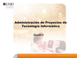 Administraci�n de Proyectos de  Tecnolog�a Inform�tica