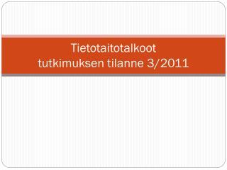 Tietotaitotalkoot tutkimuksen tilanne 3/2011