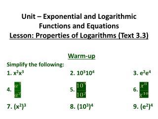 Warm-up Simplify the following: 1. x 2 x 3  2. 10 3 10 4  3. e 2 e 4 4. 5.  6.