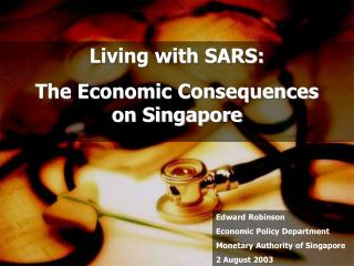 Living with SARS:  The Economic Consequences  on Singapore