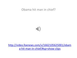 video.foxnews/v/1662105625001/obama-hit-man-in-chief/#sp=show-clips