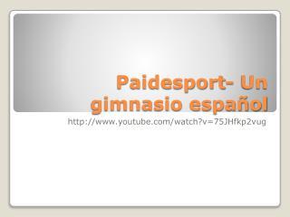 Paidesport - Un  gimnasio español