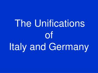 The Unifications  of   Italy and Germany