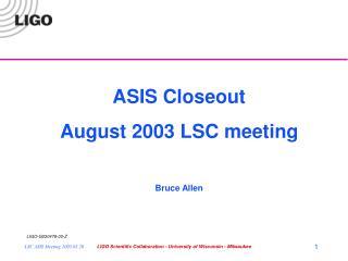 ASIS Closeout August 2003 LSC meeting Bruce Allen