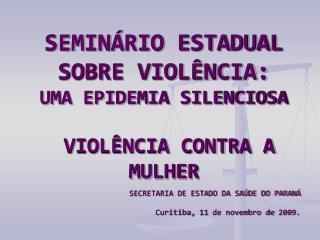 SEMINÁRIO ESTADUAL SOBRE VIOLÊNCIA:  UMA EPIDEMIA SILENCIOSA VIOLÊNCIA CONTRA A MULHER