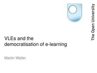 VLEs and the democratisation of e-learning