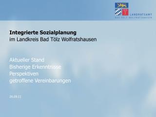 Integrierte Sozialplanung  im Landkreis Bad Tölz Wolfratshausen Aktueller Stand