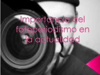 Importancia del fotoperiodismo en la actualidad