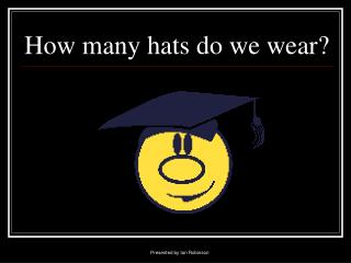 How many hats do we wear?