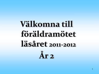 Välkomna till föräldramötet läsåret  2011-2012 År 2