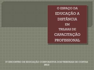 O ESPAÇO DA  EDUCAÇÃO A DISTÂNCIA  EM  TRILHAS DE  CAPACITAÇÃO PROFISSIONAL