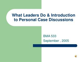 What Leaders Do & Introduction to Personal Case Discussions