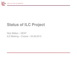 Status of ILC Project	 Nick Walker – DESY ILD Meeting – Cracow – 24.09.2013