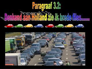 Paragraaf 3.2:  Denkend aan Holland zie ik brede files.......