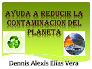 AYUDA A REDUCIR LA CONTAMINACION DEL PLANETA