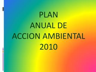 PLAN ANUAL DE ACCION AMBIENTAL 2010