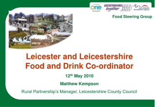 Leicester and Leicestershire          Food and Drink Co-ordinator 12 th  May 2010 Matthew Kempson