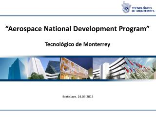 """ Aerospace National Development Program "" Tecnológico  de  Monterrey"