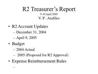 R2 Treasurer's Report 9-10 April 2005 V. P . Arafiles