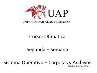 Curso: Ofim�tica Segunda � Semana Sistema Operativo � Carpetas y Archivos
