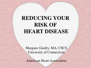 REDUCING YOUR  RISK OF  HEART DISEASE