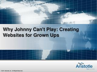 Why Johnny Can't Play: Creating Websites for Grown Ups