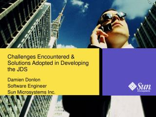 Challenges Encountered & Solutions Adopted in Developing the JDS