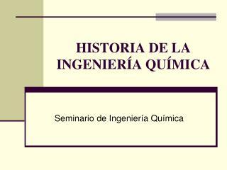 HISTORIA DE LA INGENIERÍA QUÍMICA