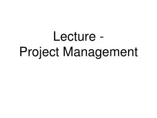 Lecture - Project Management