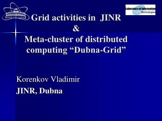 Grid activities in  JINR & Meta-cluster of distributed computing �Dubna-Grid�