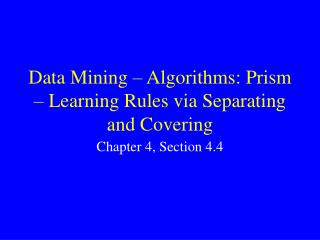 Data Mining – Algorithms: Prism – Learning Rules via Separating and Covering